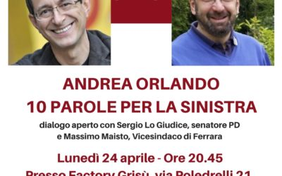 """24.04.17 Ferrara, """"Andrea Orlando, 10 parole per la sinistra"""""""